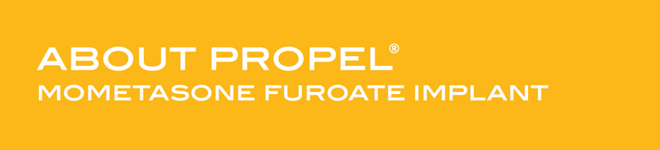 About Propel - Mometasone Furoate Implant